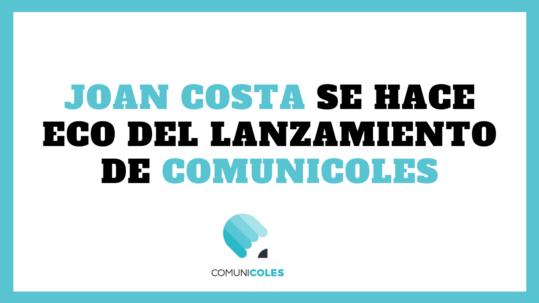<b>Joan Costa: 'Me impacta y emociona ComuniColes'</b>